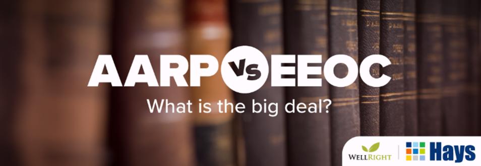 AARP vs. EEOC What is the Big Deal?