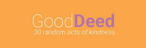 Good Deed - 30 random acts of kindness