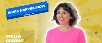 Learning Lab: Work Happier Now: Learn How to Make the Most of Your Job*