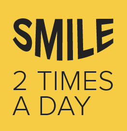 Smile 2 times a day