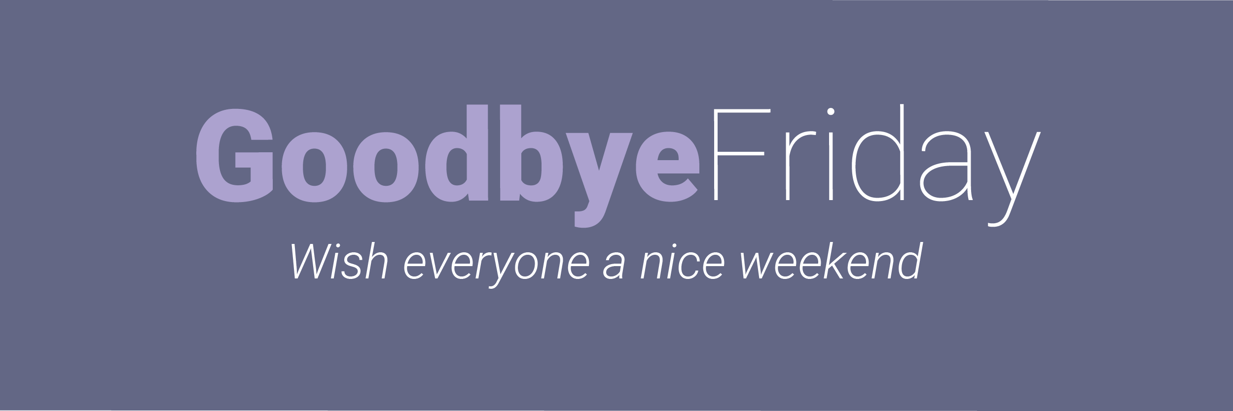Goodbye Friday-01